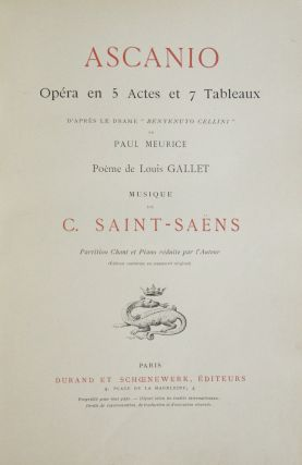 "Ascanio Opéra en 5 Actes et 7 Tableaux D'Après Le Drame ""Benvenuto Cellini"" de Paul Meurice Poème de Louis Gallet... Partition Chant et Piano réduite par l'Auteur (Édition conforme au manuscrit original). [Piano-vocal score]. Camille SAINT-SAËNS."