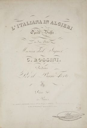 L'italiana in Algieri[!] Opéra Buffa in due Atti... Ridotto Per il Piano-Forte. Prix: 36f. [Piano-vocal score]. Gioachino ROSSINI.