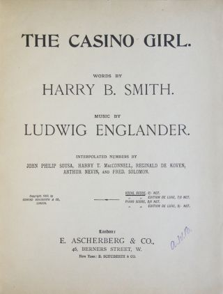 The Casino Girl. Words by Harry B. Smith.... Interpolated Numbers by John Philip Sousa, Harry T. MacConell, Reginald de Koven, Arthur Nevin, and Fred. Solomon. [Piano-vocal score]. Ludwig ENGLANDER.