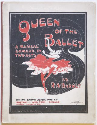 "Queen of the Ballet. A Musical Comedy by R. A. Barnet. Author of ""1492,"" ""Jack and the Beanstalk,"" ""Simple Simon,"" Etc.... With Additional Numbers by Alfred Norman, George Lowell Tracy, H. L. Heartz, Walter Goold and Hastings Weblyn. Lyrical Assistance by Frederic W. Arnold, Jr., and others. [Piano-vocal score]. Edward Warren CORLISS."