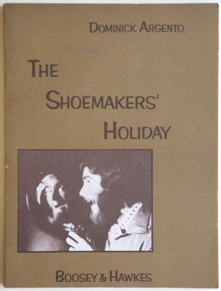 The Shoemakers' Holiday A Ballad-Opera based on the play by Thomas Dekker Adaptation and additional lyrics by John Olon. [Piano-vocal score]. Dominick born 1927 ARGENTO.
