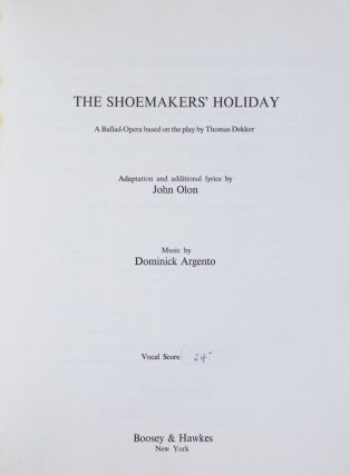 The Shoemakers' Holiday A Ballad-Opera based on the play by Thomas Dekker Adaptation and additional lyrics by John Olon. [Piano-vocal score]