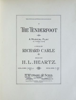 The Tenderfoot A Musical Play in Three Acts Lyrics by Richard Carle. [Piano-vocal score]. H. L. HEARTZ.