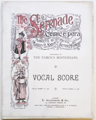 """The Serenade"" Comic Opera in Three Acts Libretto by Harry B. Smith. [Piano-vocal score]. Victor HERBERT."