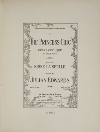 The Princess Chic Opera Comique in Three Acts. Book by Kirke La Shelle. [Piano-vocal score]. Julian EDWARDS.