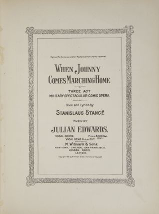 When Johnny Comes Marching Home Three Act Military Spectacular Comic Opera Book and Lyrics by Stanislaus Stangé. [Piano-vocal score]. Julian EDWARDS.