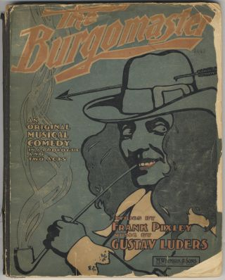 The Burgomaster. An Original Musical Comedy in a Prologue and Two Acts. Book and Lyrics by Frank Pixley. [Piano-vocal score]. Gustav LUDERS.