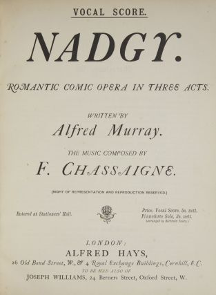 Nadgy. Romantic Comic Opera in Three Acts. Written by Alfred Murray. [Piano-vocal score]. Francis...