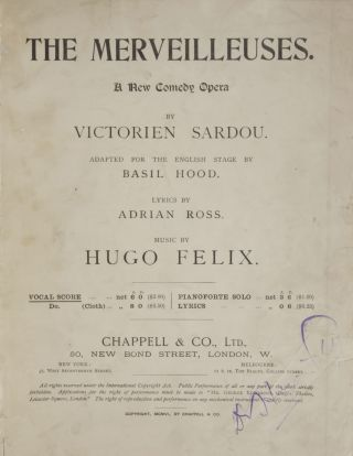The Merveilleuses. A New Comedy Opera by Victorien Sardou. Adapted for the English Stage by Basil Hood. Lyrics by Adrian Ross. [Piano-vocal score]. Hugo FELIX.