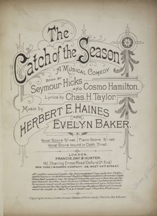 The Catch of the Season A Musical Comedy Book by Seymour Hicks and Cosmo Hamilton, Lyrics by Chas. H. Taylor. [Piano-vocal score]. Herbert HAINES, Evelyn BAKER.