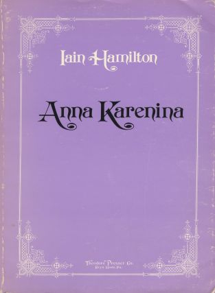Anna Karenina An Opera in Three Acts Libretto by the composer based on the novel by Leo Tolstoy... (Reproduction of the composer's manuscript). [Piano-vocal score]. Iain HAMILTON.