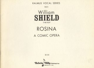 Rosina A Comic Opera. [Piano-vocal score]. William SHIELD.
