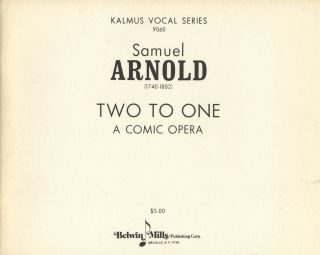 Two to One A Comic Opera. [Piano-vocal score]. Samuel ARNOLD.