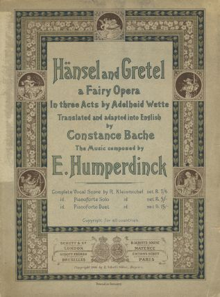 Hänsel and Gretel a Fairy Opera In three Acts by Adelheid Wette Translated and adapted into English by Constance Bache. [Piano-vocal score]. Engelbert HUMPERDINCK.