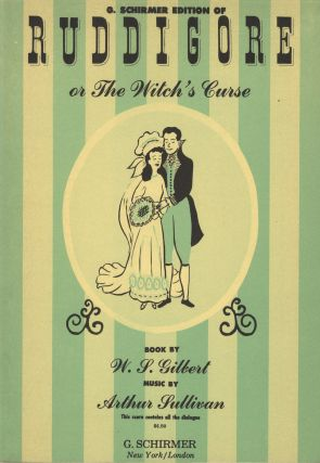 Ruddigore or The Witch's Curse Book by W. S. Gilbert... Authentic Version Edited by Edmond W. Rickett This score contains all the dialogue. [Piano-vocal score]. Arthur SULLIVAN.