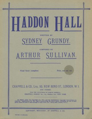 Haddon Hall. Written by Sydney Grundy... Arranged from the Full Score by King Hall. [Piano-vocal score]. Arthur SULLIVAN.