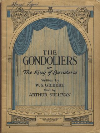 "The Gondoliers; or, The King of Barataria. by W. S. Gilbert and Arthur Sullivan, Joint Authors of ""Thespis; or, The Gods Grown Old"" : ""Trial by Jury"" : ""The Sorcerer"". H.M.S. Pinafore; or, The Lass that Loved a Sailor"" : ""The Pirates of Penzance; or, The Slave of Duty."" ""Patience; or, Bunthrone's Bride"" : ""Iolanthe; or the Peer and the Peri"" : ""Princess Ida; or, Castle Adamant"" : ""The Mikado; or, The Town of Titipu"" : ""Ruddigore; or, The Witch's Curse"" : and ""The Yeomen of the Guard; or, The Merryman and his Maid."" Arrangement for Pianoforte by J. H. Wadsworth. [Piano-vocal score]. Arthur SULLIVAN."
