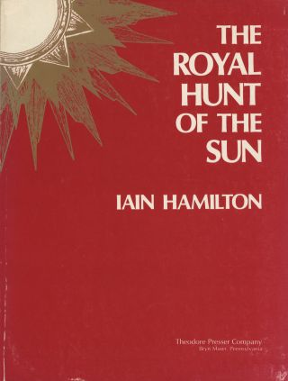 The Royal Hunt of the Sun An Opera in Two Acts... Libretto by Iain Hamilton Based on the Play by Peter Shaffer Vocal Score (Reproduction of the Composer's Manuscript). [Piano-vocal score]. Iain HAMILTON.
