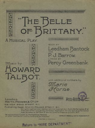 The Belle of Brittany. A Musical Play. Book by Leedham Bantock and P. J. Barrow. Lyrics by Percy Greenbank. Music by Howard Talbot. with additional numbers by Marie Horne. [Piano-vocal score]. Howard TALBOT.