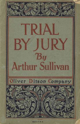 Trial by Jury A Dramatic Cantata The Book by W. S. Gilbert. [Piano-vocal score]. Arthur SULLIVAN.