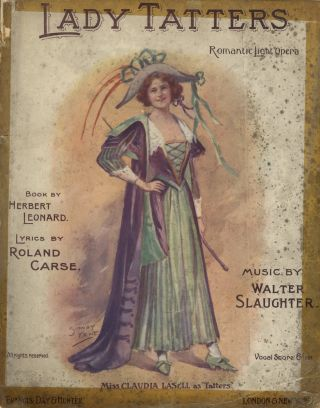 Lady Tatters. Romantic Light Opera in Three Acts. Book by Herbert Leonard Lyrics by Roland Carse. [Piano-vocal score]. Walter SLAUGHTER.
