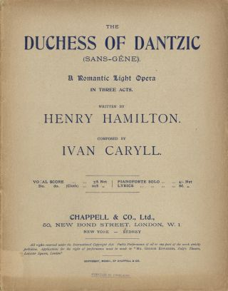 The Duchess of Dantzic (Sans-Gêne). A Romantic Light Opera in Three Acts. Written by Henry Hamilton. [Piano-vocal score]. Ivan CARYLL.