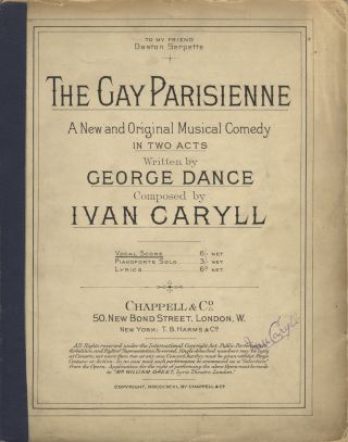 The Gay Parisienne A New and Original Musical Comedy in Two Acts Written by George Dance. [Piano-vocal score]. Ivan CARYLL.