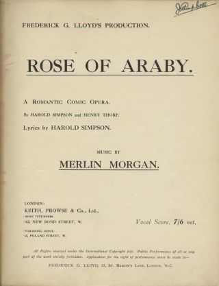 Rose of Araby. A Romantic Comic Opera. By Harold Simpson and Henry Thorp. Lyrics by Harold Simpson. [Piano-vocal score]. Merlin MORGAN.