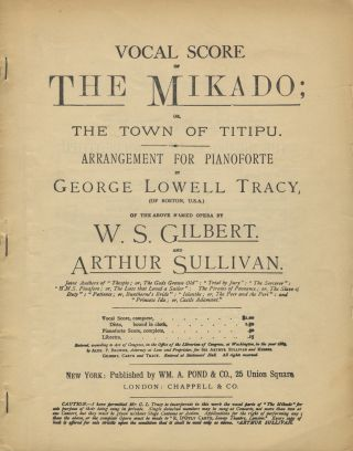 "The Mikado; or, The Town of Titipu. Arrangement for Pianoforte by George Lowell Tracy, (of Boston, U.S.A.) of the Above Named Opera by W. S. Gilbert. and Arthur Sullivan. Joint Authors of ""Thespis; or, The Gods Grown Old"" : ""Trial by Jury"" : ""The Sorcerer"" : ""H.M.S. Pinafore ; or, The Lass that Loved a Sailor"" : The Pirates of Penzance ; or, The Slave of Duty"" : ""Patience ; or, Bunthorne's Bride"" : ""Iolanthe ; or, The Peer and the Peri"" : and ""Princess Ida ; or, Castle Adamant."" [Piano-vocal score]. Arthur SULLIVAN."
