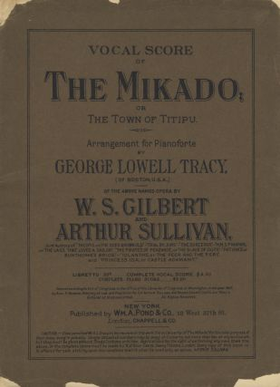 "The Mikado; or The Town of Titipu. Arrangement for Pianoforte by George Lowell Tracy (of Boston, U.S.A.) of the Above Named Opera by W. S. Gilbert and Arthur Sullivan. Joint Authors of ""Thespis; or, The Gods Grown Old:"" - ""Trial by Jury:"" - ""The Sorcerer:"" - ""H.M.S. Pinafore; or, The Lass that Loved a Sailor:"" ""The Pirates of Penzance; or, The Slave of Duty;"" - ""Patience; or, Bunthorne's Bride;"" - ""Iolanthe; or, The Peer and the Peri;"" and ""Princess Ida; or Castle Adamant"" Arthur SULLIVAN."