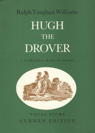 Hugh the Drover or Love in the Stocks A Romantic Ballad Opera in two acts Libretto by Harold Child New edition, based on the 1959 edition as revised in accordance with the composer's directions with a Note on the Opera by Michael Kennedy. [Piano-vocal score]. Ralph VAUGHAN WILLIAMS.