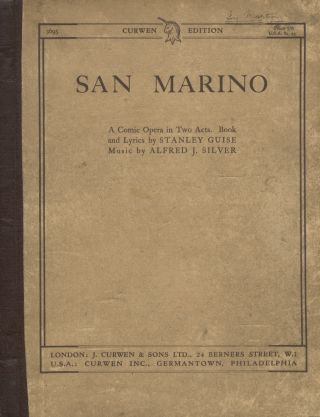 San Marino... A Comic Opera in Two Acts. Book and Lyrics by Stanley Guise. [Piano-vocal score]. Alfred J. SILVER.