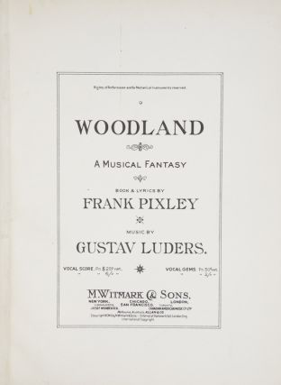 Woodland A Musical Fantasy Book & Lyrics by Frank Pixley. [Piano-vocal score]