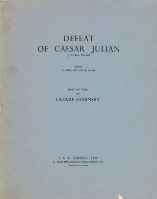 Defeat of Caesar Julian (Christus Vincit) Opera in Three Acts and Six Scenes Book and Music by Lazare Saminsky German translation by Hans-Hubert Schönzeler. [Piano-vocal score]. Lazare SAMINSKY.