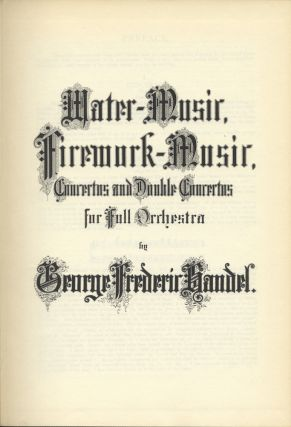 Water-Music, Firework-Music, Concertos and Double Concertos for Full Orchestra. [Full score]....