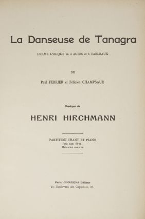 La Danseuse de Tanagra Drame Lyrique en 4 Actes et 5 Tableaux de Paul Ferrier et Félicien Champsaur... Partition Chant et Piano Prix net: 80 fr.[Piano-vocal score]. Henri HIRCHMANN, Henri Herblay.
