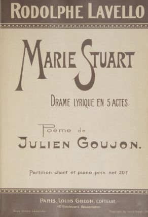 Marie Stuart Drame Lyrique en 5 Actes Poème de Julien Goujon... Partition chant et piano prix net 20 f. [Piano-vocal score].