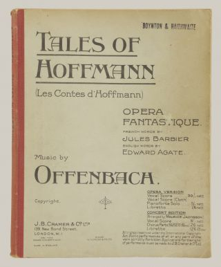 "Tales of Hoffmann (Les Contes d'Hoffmann). Opera Fantastique In Three Acts with a Prologue and Epilogue. French Words by Jules Barbier. English Words by Edward Agate... Vocal Score ... Price 20/- nett. Pianoforte Solo ... 5/- "". [Piano-vocal score]"