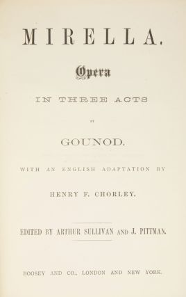 Mirella. Opera in Three Acts... With an English Adaptation by Henry F. Chorley Edited by Arthur Sullivan and J. Pittman. [Piano-vocal score]. Charles GOUNOD.