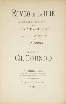 Romeo und Julie Grosse Oper in 5 Akten von J. Barbier und M. Carré Deutsch nach Schakespeare von Th. Gassmann... Klavierauszug mit text. [Piano-vocal score]. Charles GOUNOD.
