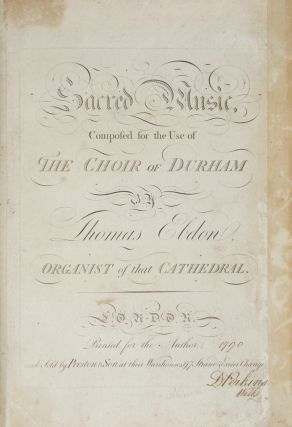 Sacred Music, Composed for the use of The Choir of Durham by Thomas Ebdon, Organist of that Cathedral. Thomas EBDON.