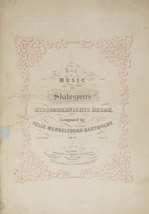 [MWV M13]. The Music to Shakespere's[!] Midsummernights Dream... Op. 61. Price 15/-. [Piano four-hands]. Felix MENDELSSOHN.