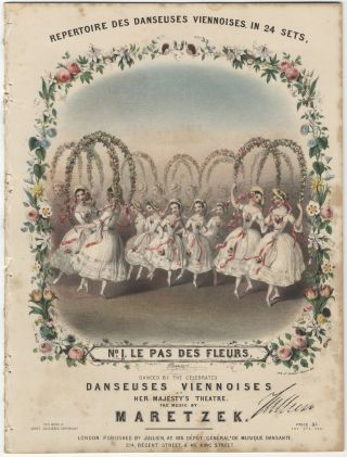 Repertoire des Danseuses Viennoises. In 24 Sets, No. 1, Le Pas des Fleurs, Danced by the Celebrated Danseuses Viennoises at Her Majesty's Theatre. The music by Maretzek... Price 3/-. DANCE - 19th Century - English.