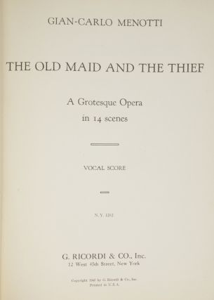 The Old Maid and the Thief A Grotesque Opera in 14 scenes. [Piano-vocal score]. Inscribed to the conductor Alexander Smallens and signed in full by Menotti. Gian Carlo MENOTTI.