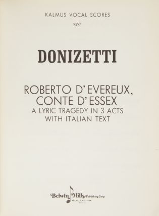 Roberto d'Evereux, Conte d'Essex A Lyric Tragedy in 3 Acts with Italian Text. [Piano-vocal score]. Gaetano DONIZETTI.