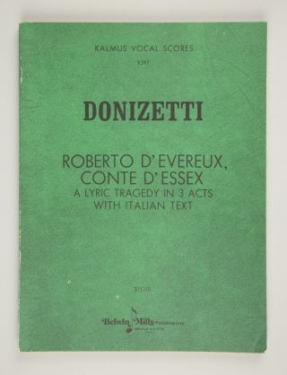 Roberto d'Evereux, Conte d'Essex A Lyric Tragedy in 3 Acts with Italian Text. [Piano-vocal score].