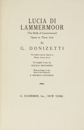 Lucia di Lammermoor (The Bride of Lammermoor) Opera in Three Acts... The Italian Libretto Based on Walter Scott's Novel The English Version by Natalia MacFarren With an Essay on the Story of the Opera by E. Irenaeus Stevenson. [Piano-vocal score]. Gaetano DONIZETTI.
