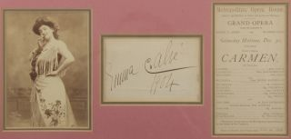"Autograph signature dated 1904 on a slip of paper ca. 3"" x 4.5"". Triple-matted with an original full-length cabinet card photograph of the noted soprano with ""copyright A. Dupont"" to lower left corner and a Metropolitan Opera House program excerpt dated Dec[ember 30, [1893] for a performance of Carmen with Calvé in the title role. Emma CALVÉ."