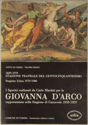 Figurini realizzati da Carlo Martini per la Giovanna D'Arco rappresentata nella Stagione di Carnevale 1858/1859. Reproductions of posters from 1829 and 1859 together with 20 color reproductions of costume designs.