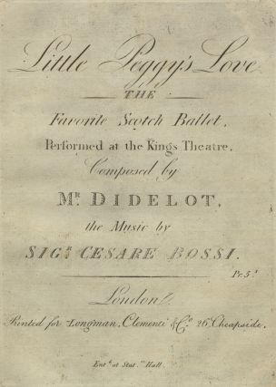 Little Peggy's Love The Favorite Scotch Ballet, Performed at the Kings Theatre, Composed. Cesare...
